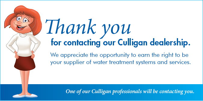 Thank You fir Contacting your Culligan Dealership
